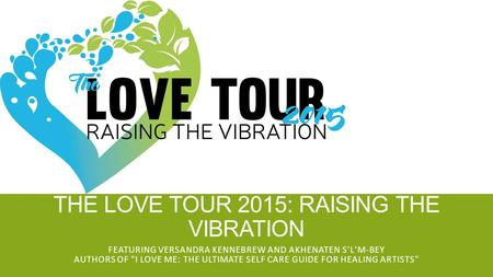 THE LOVE TOUR 2015: RAISING THE VIBRATION FEATURING VERSANDRA KENNEBREW AND AKHENATEN S'L'M-BEY AUTHORS OF I LOVE ME: THE ULTIMATE SELF CARE GUIDE FOR.