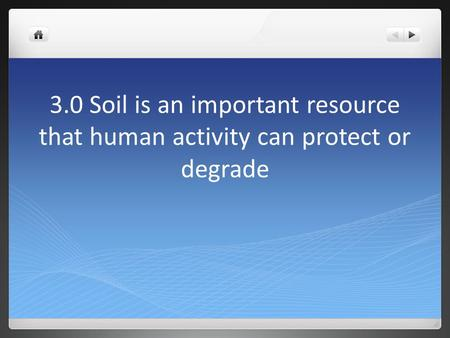 3.0 Soil is an important resource that human activity can protect or degrade.