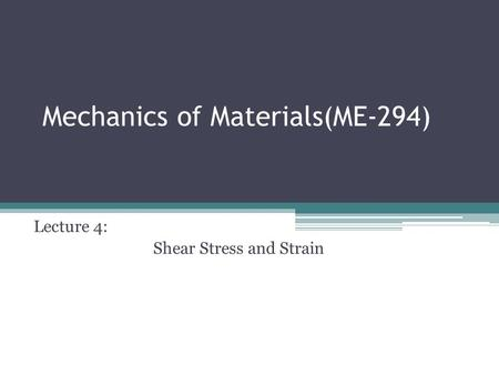 Mechanics of Materials(ME-294) Lecture 4: Shear Stress and Strain.