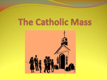 The Catholic Mass.