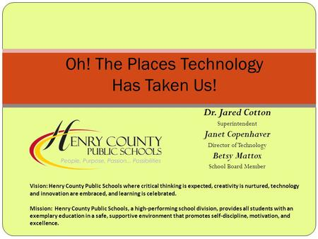 Oh! The Places Technology Has Taken Us! Vision: Henry County Public Schools where critical thinking is expected, creativity is nurtured, technology and.