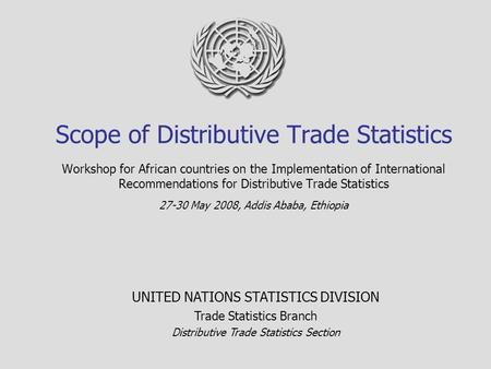 Scope of Distributive Trade Statistics Workshop for African countries on the Implementation of International Recommendations for Distributive Trade Statistics.