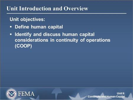 Unit 9: Continuity and Human Capital Unit Introduction and Overview Unit objectives:  Define human capital  Identify and discuss human capital considerations.