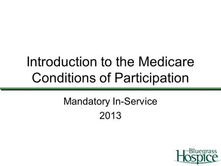 Introduction to the Medicare Conditions of Participation Mandatory In-Service 2013.