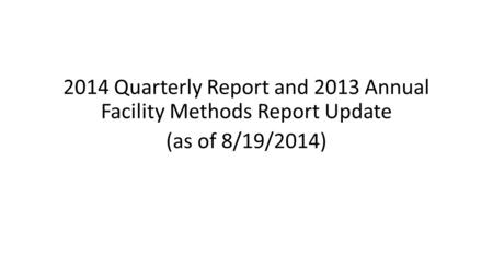 2014 Quarterly Report and 2013 Annual Facility Methods Report Update (as of 8/19/2014)