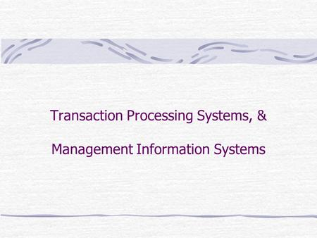 Transaction Processing Systems, & Management Information Systems.