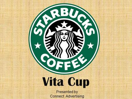 "Vita Cup Presented by Connect Advertising. Our goal is to serve 25 percent of beverages in reusable cups by 2015. "" "" - Starbucks Shared Goals."