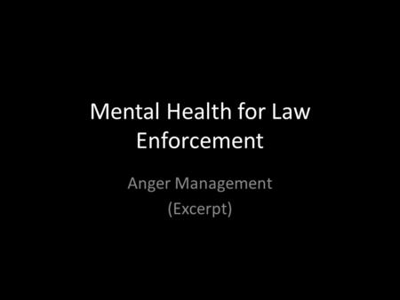 Mental Health for Law Enforcement Anger Management (Excerpt)