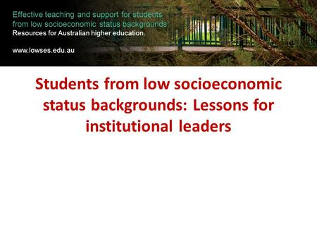 Students from low socioeconomic status backgrounds: Lessons for institutional leaders Effective teaching and support for students from low socioeconomic.