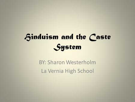 Hinduism and the Caste System BY: Sharon Westerholm La Vernia High School.