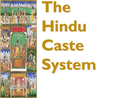 The Hindu Caste System.