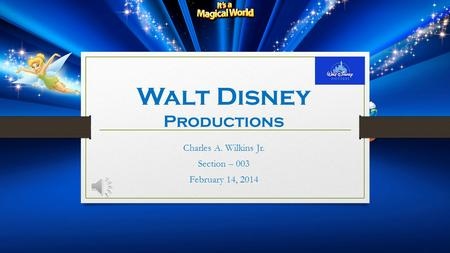 Walt Disney Productions Charles A. Wilkins Jr. Section – 003 February 14, 2014.