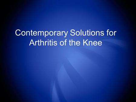 Contemporary Solutions for Arthritis of the Knee