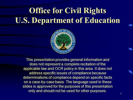 1 Office for Civil Rights U.S. Department of Education This presentation provides general information and does not represent a complete recitation of.