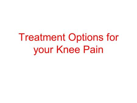 Treatment Options for your Knee Pain. HOW YOUR KNEE WORKS Anatomy of the knee Largest joint in body Referred to as a hinge joint because it allows the.