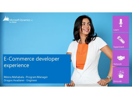 E-Commerce developer experience Meera Mahabala –Program Manager Dragos Avadanei - Engineer.