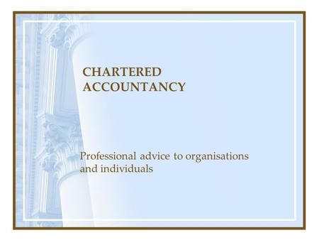 CHARTERED ACCOUNTANCY Professional advice to organisations and individuals.