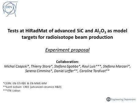 Tests at HiRadMat of advanced SiC and Al 2 O 3 as model targets for radioisotope beam production Experiment proposal Collaboration: Michal Czapski*, Thierry.