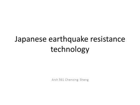 Japanese earthquake resistance technology Arch 561 Chenxing Sheng.