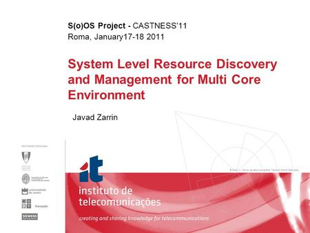 © 2005, it - instituto de telecomunicações. Todos os direitos reservados. System Level Resource Discovery and Management for Multi Core Environment Javad.