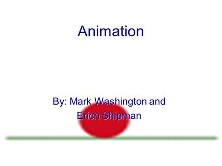 Animation By: Mark Washington and Erich Shipman. Animation What It Iz Animation is the use of motion and shape change between frames to create an illusion.