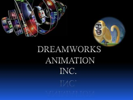 History DreamWorks film studio began in California, 1994 Founded by Steven Spielberg, Jeffrey Katzenberg, and David Geffen The company was financially.