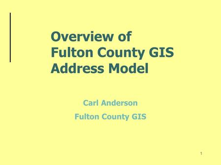 1 Overview of Fulton County GIS Address Model Carl Anderson Fulton County GIS.