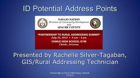Partnership to Rural Addressing Summit, 7/24/13 ID Potential Address Points Presented by Rachelle Silver-Tagaban, GIS/Rural Addressing Technician.