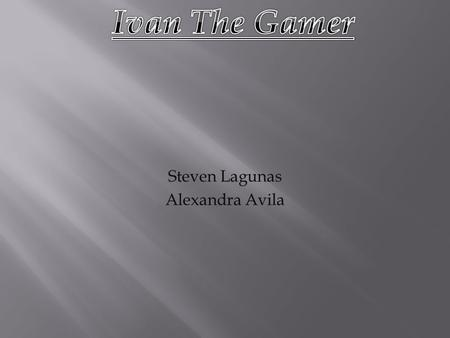 Steven Lagunas Alexandra Avila. Ivan is a dedicated Gamer who is looking for a high powered and top speed processor. Ivan will need a good computer that.