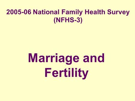 2005-06 National Family Health Survey (NFHS-3) Marriage and Fertility.