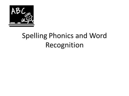 Spelling Phonics and Word Recognition. Overview What are phonics, word study, and word recognition? How do spelling and word recognition knowledge typically.