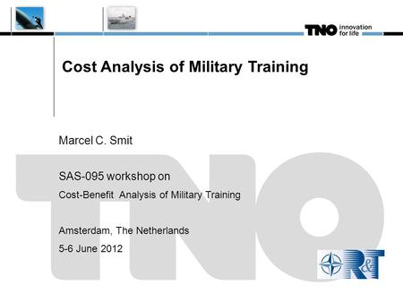 Cost Analysis of Military Training Marcel C. Smit SAS-095 workshop on Cost-Benefit Analysis of Military Training Amsterdam, The Netherlands 5-6 June 2012.