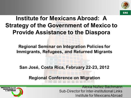 Institute for Mexicans Abroad: A Strategy of the Government of Mexico to Provide Assistance to the Diaspora Regional Seminar on Integration Policies for.