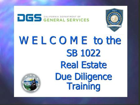 W E L C O M E to the SB 1022 Real Estate Due Diligence Training SB 1022 Real Estate Due Diligence Training.