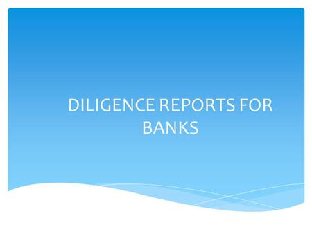 DILIGENCE REPORTS FOR BANKS.  Focus on Consortium lending & Multiple Banking  regulatory prescriptions regarding conduct of consortium / multiple banking.