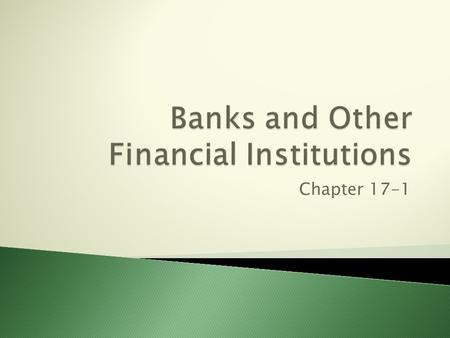 Chapter 17-1.  A bank is business just like a store or factory  Sells services such as checking, and payment accounts, savings accounts, loans, and.