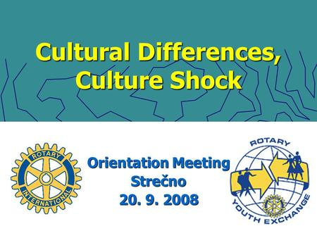 Cultural Differences, Culture Shock Orientation Meeting Strečno 20. 9. 2008.