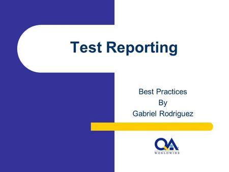 Test Reporting Best Practices By Gabriel Rodriguez.