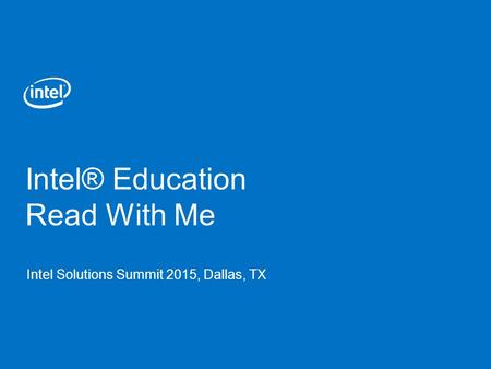 Intel® Education Read With Me Intel Solutions Summit 2015, Dallas, TX.