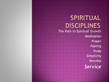 The Path to Spiritual Growth Meditation Prayer Fasting Study Simplicity Worship Service.