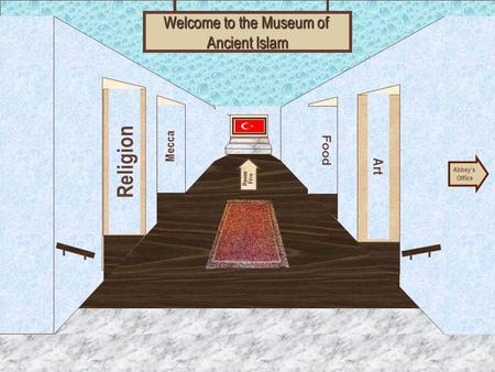 Museum Entrance Religion Mecca Art Food Welcome to the Museum of Ancient Islam Abbey's Office Room Five.