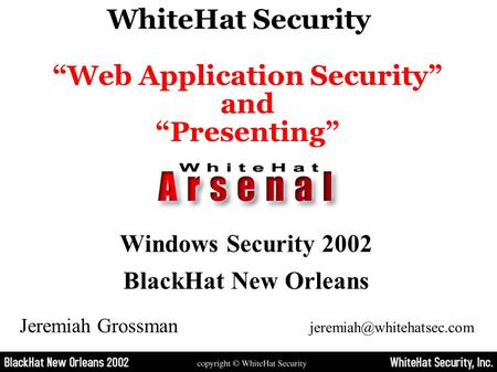 "Windows Security 2002 BlackHat New Orleans WhiteHat Security ""Web Application Security"" and ""Presenting"" Jeremiah Grossman"