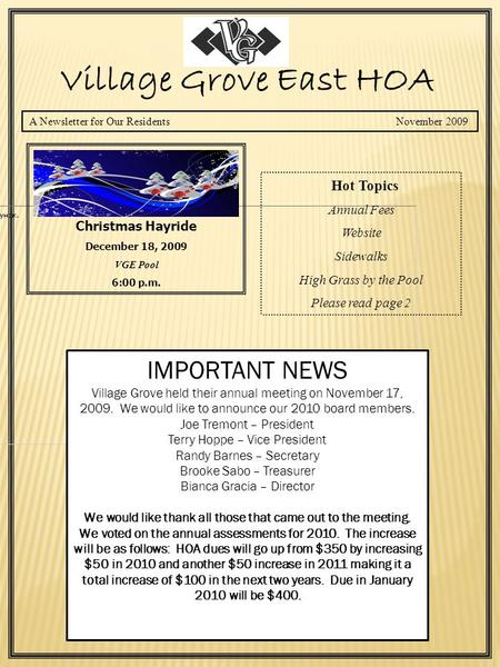 A Newsletter for Our Residents November 2009 Village Grove East HOA Christmas Hayride December 18, 2009 VGE Pool 6:00 p.m. Hot Topics Annual Fees Website.