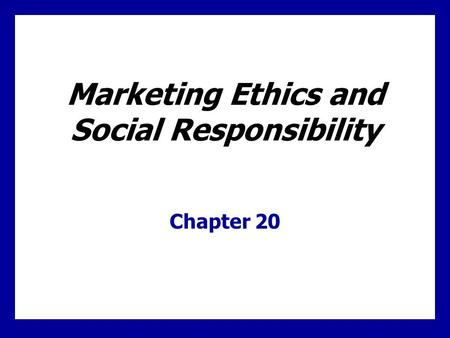 20 - 0 Marketing Ethics and Social Responsibility Chapter 20.