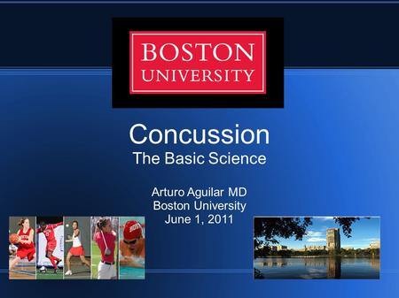 Concussion The Basic Science Arturo Aguilar MD Boston University June 1, 2011.