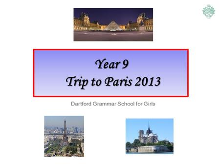 Year 9 Trip to Paris 2013 Dartford Grammar School for Girls.