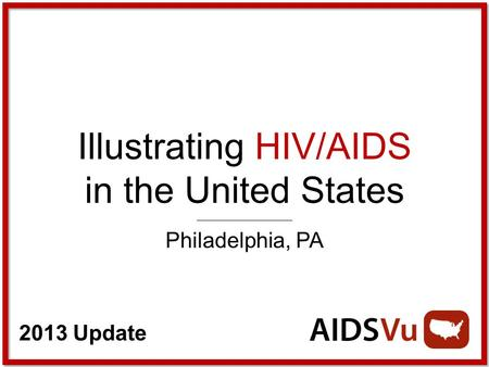 2013 Update Illustrating HIV/AIDS in the United States Philadelphia, PA.