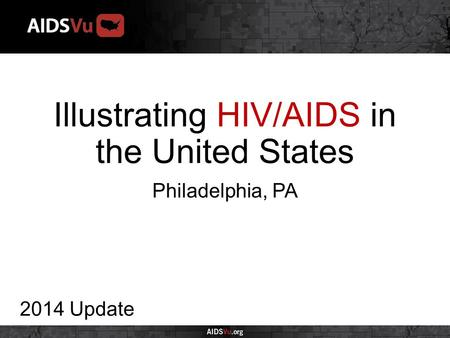 Illustrating HIV/AIDS in the United States 2014 Update Philadelphia, PA.