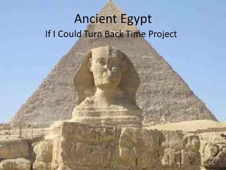 Ancient Egypt If I Could Turn Back Time Project. Egypt The Hanging Gardens of Babylon Location Location: Where is it? Absolute Location – 32°N,45° Relative.