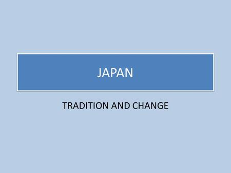 JAPAN TRADITION AND CHANGE.